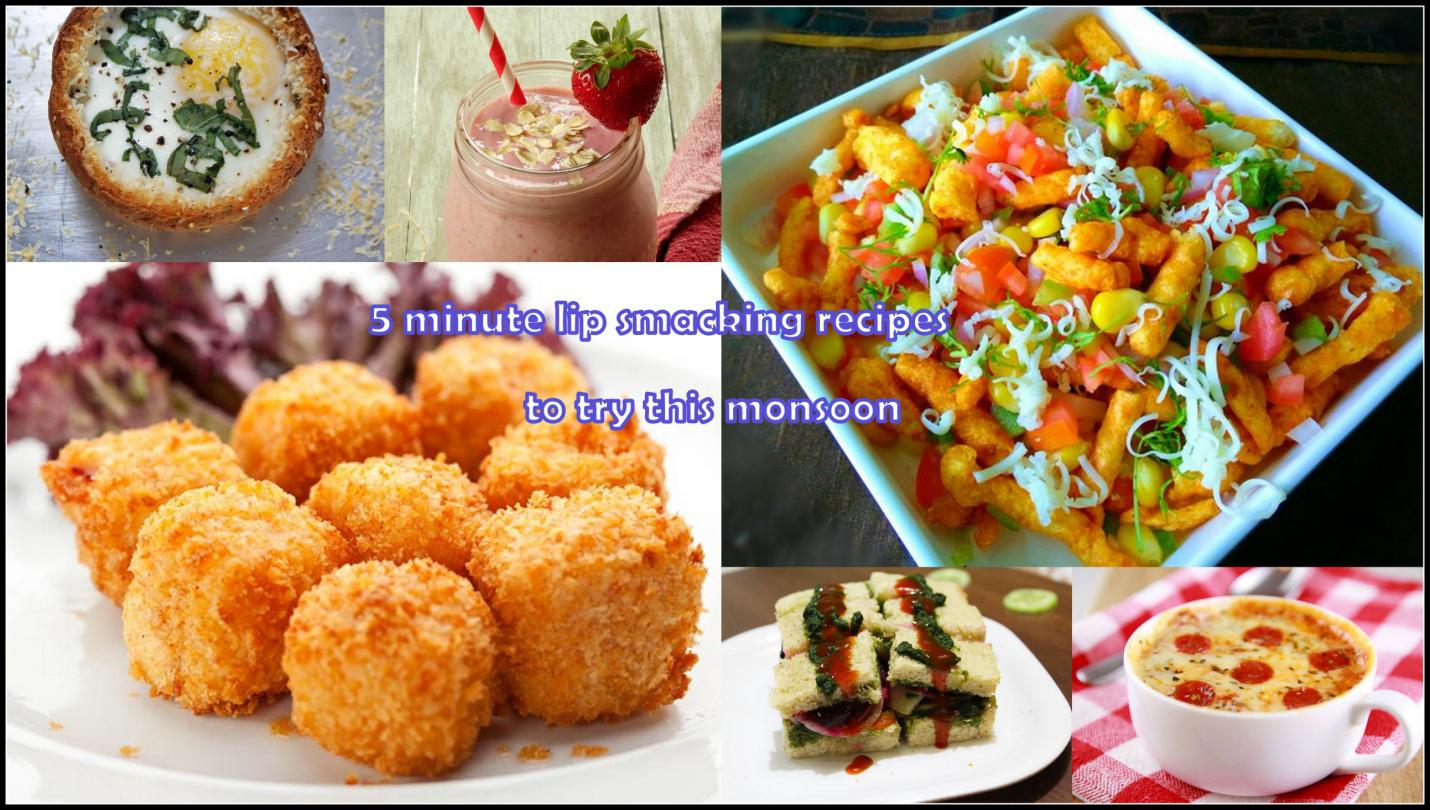 5 MINUTE LIP SMACKING RECIPES FOR THIS MONSOON