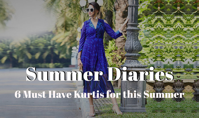 Summer Diaries: 6 Must Have Kurtis for this Summer