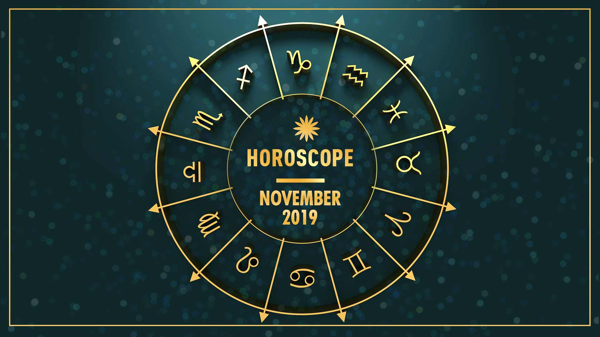 YOUR MONTHLY HOROSCOPE: NOVEMBER 2019