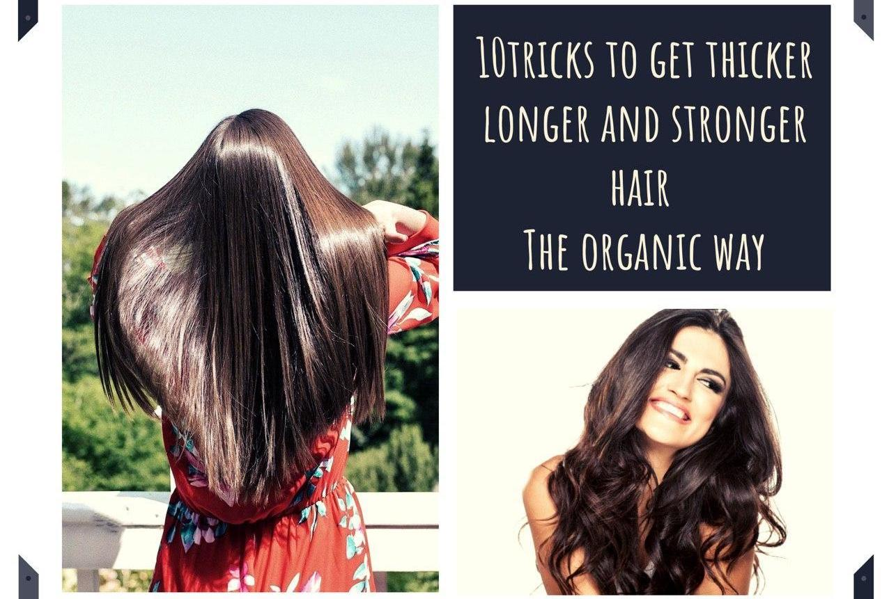 10 TRICKS TO GET THICKER, LONGER, AND STRONGER HAIR THE ORGANIC WAY