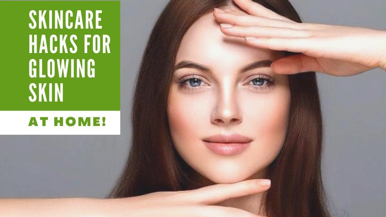 10 SKINCARE HACKS TO GET RADIANT, GLOWING SKIN AT HOME